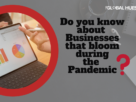 blooming businesses during pandemic