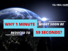 one minute might soon be reduced to 59 seconds