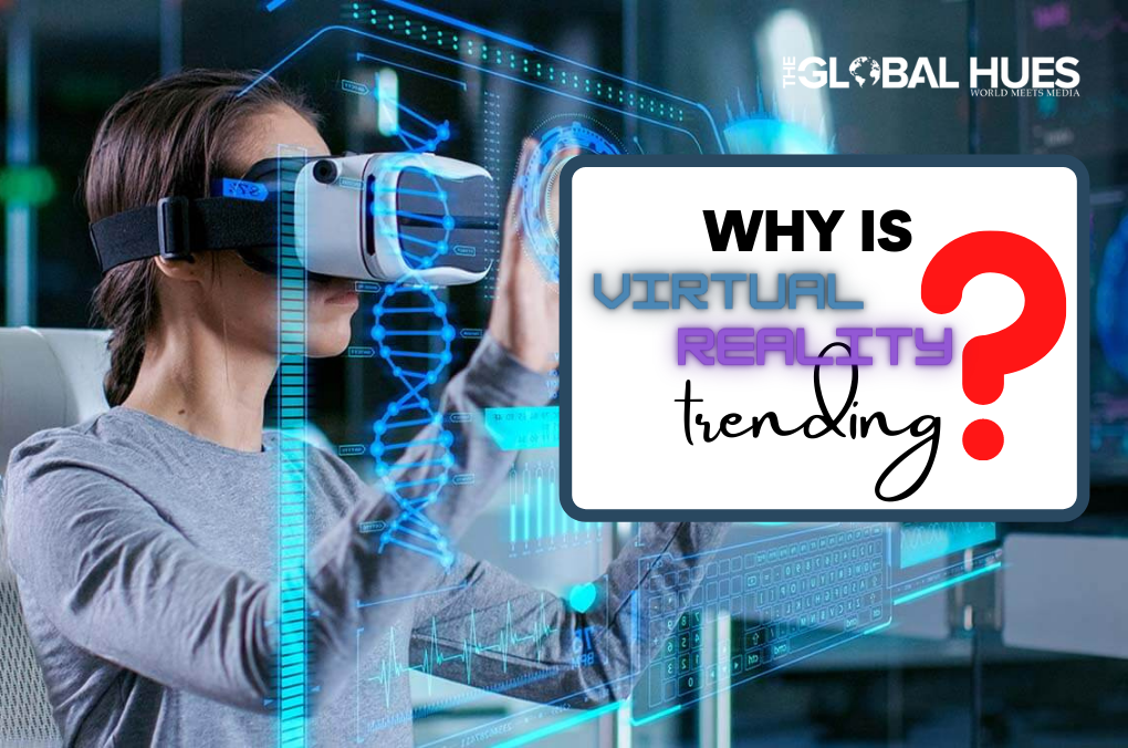 why is virtual reality trending?