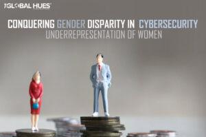 UNDERREPRESENTATION OF WOMEN IN CYBERSECURITY