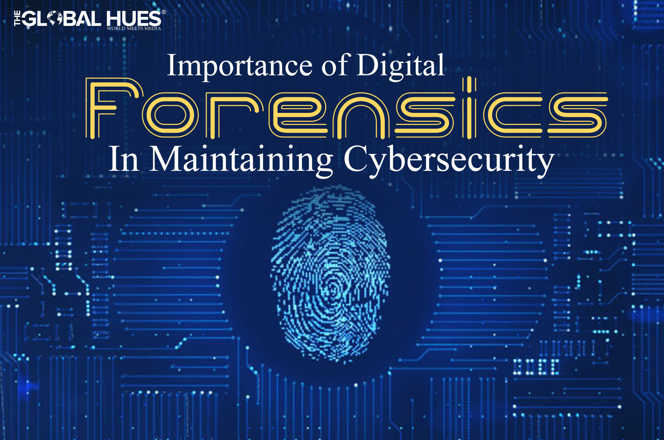 Importance Of Digital Forensics In Maintaining Cybersecurity