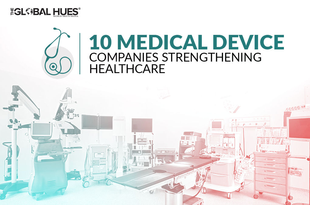 Top 10 Medical Device Companies Strengthening Healthcare