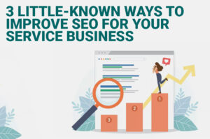 3 Little-Known Ways to Improve SEO for Your Service Business