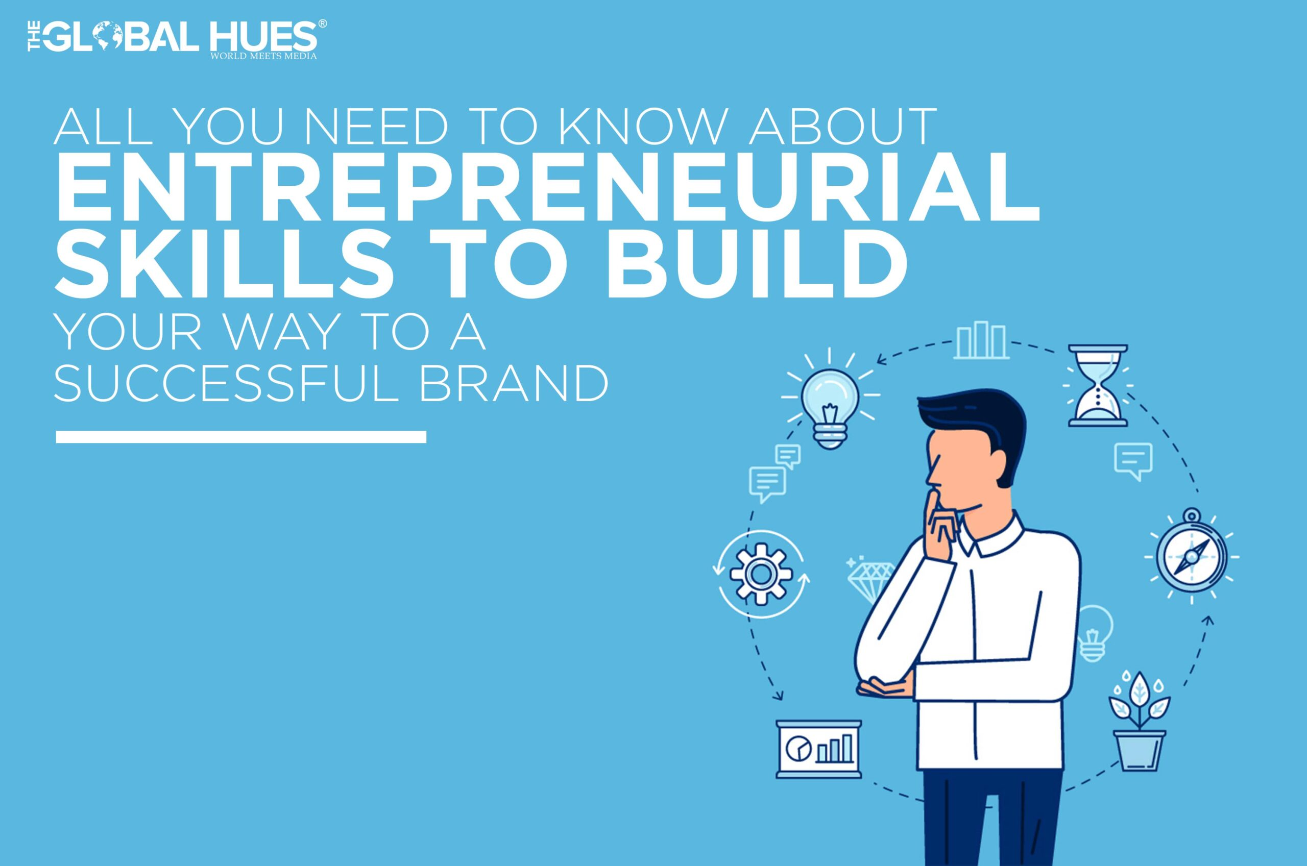 Entrepreneurial Skills To Build A Successful Brand